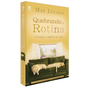 QUEBRANDO A ROTINA - MAX LUCADO
