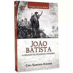 JOÃO BATISTA O PREGADOR POLITICAMENTE INCORRETO