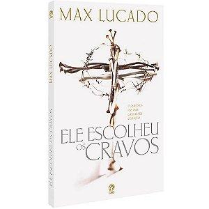 ELE ESCOLHEU OS CRAVOS - MAX LUCADO