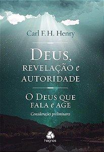 Deus, Revelação e Autoridade: O Deus Que Fala e Age : Considerações Preliminares