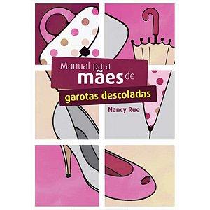 Manual Para Mães de Garotas Descoladas | Nancy Rue