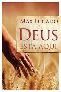 Deus está aqui Max Lucado