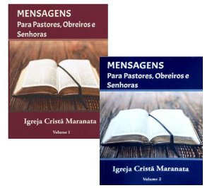 Mensagens para Pastores, Obreiros e Senhoras - Igreja Cristã Maranata - Vol. 1 e Vol. 2