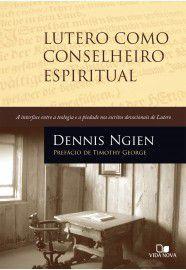 Lutero Como Conselheiro Espiritual. A Interface Entre a Teologia e a Piedade nos Escritos Devocionais de Lutero