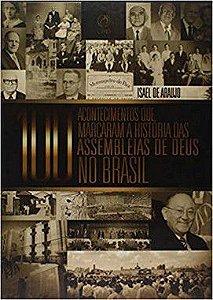 100 Acontecimentos Que Marcaram A Historia Das Assembleias De Deus No Brasil