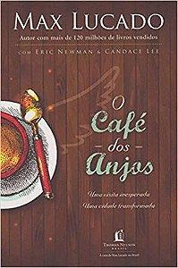 O café dos anjos: Uma visita inesperada, Uma cidade transformada - Max Lucado
