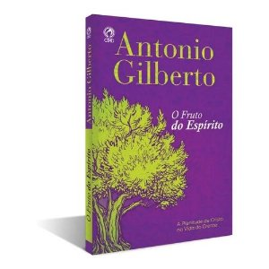 O Fruto do Espirito - Antonio Gilberto