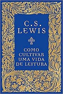 Como Cultivar Uma Vida De Lei Lewis, C.S.
