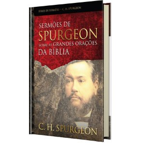 SERMOES DE SPURGEON SOBRE AS GRANDES ORACOES DA BI