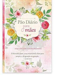 Pão diário para Mães: 52 reflexões para o seu encorajamento