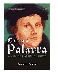 Cativo A Palavra - A Vida De Martinho Lutero