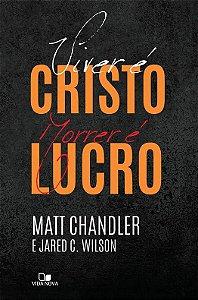 Viver é Cristo, morrer é lucro | Matt Chandler