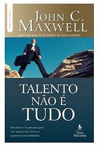 Talento Não É Tudo | John C. Maxwell