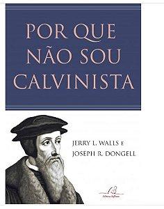 Por que não sou Calvinista