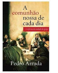 A Comunhão Nossa De Cada Dia Pedro Arruda