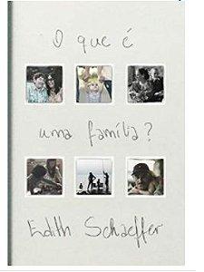 O Que É Uma Família - Edith Schaeffer