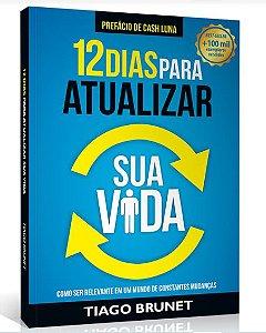 12 Dias Para Atualizar Sua Vida | Tiago Brunet Como ser relevante em um mundo de constantes mudanças