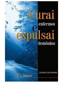 Curai Enfermos e Expulsai Demônios | 3 Edição | T. L. Osborn