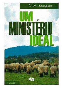 Um Ministério Ideal  Vol.1 C. H. Spurgeon