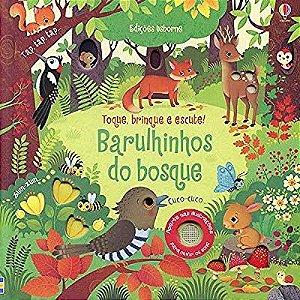 Barulhinhos do Bosque: Toque, Brinque e Escute! - Usborne