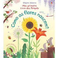Como As Flores Nascem? Meu Primeiro Livro dos Porques - Usborne