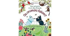 Os Animais Falam?: Meu Primeiro Livros dos Porques - Usborne
