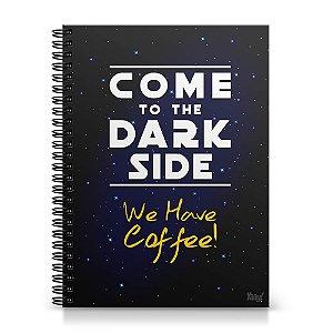 Caderno Universitário Capa Dura 1x1 - Come to the Dark Side We Have Coffee