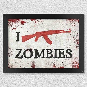 Poster com Moldura I Kill Zombies - Fuzil