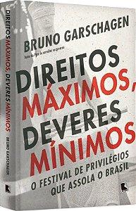 Direitos máximos, deveres mínimos: O festival de privilégios que assola o Brasil (Português) Capa comum – 11 Setembro 2018