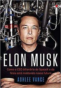 Livro Elon Musk: Como o CEO bilionário da SpaceX e da Tesla está moldando nosso futuro - 2015