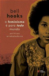 Livro O feminismo é para todo mundo: Políticas arrebatadoras