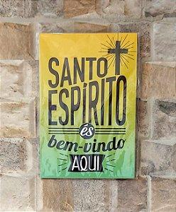 Placa Decorativa para Parede - Santo Espírito és Bem-Vindo Aqui