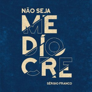 LIVRO NÃO SEJA MEDÍOCRE - SÉRGIO FRANCO