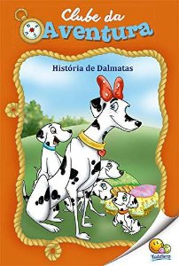 LIVRO HISTORIA HISTORIA DE DALMATAS CLUBE DA AVENTURA TODO O LIVRO