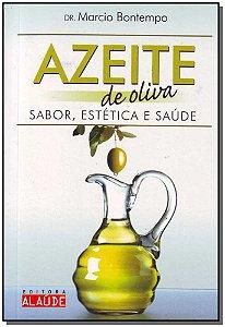 Azeite de Oliva - Sabor, Estética e Saúde