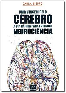 Uma Viagem pelo Cérebro - A via rápida para entender neurociência