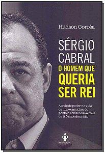 Sérgio Cabral, O Homem Que Queria Ser Rei
