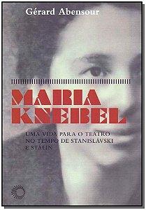Maria Knebel - Uma Vida Para o Teatro no Tempo de Stanislávski e Stalin