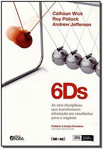 6Ds - as Seis Disciplinas Que Trasformam Educação em Resultados Para o Negócio