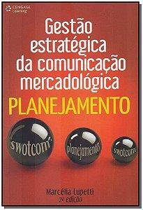Gestão Estratégica da Comunicação Mercadológica: Planejamento - 02Ed/17