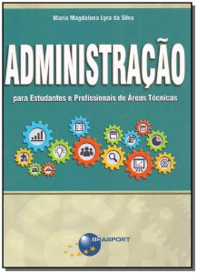 Administração para Estudantes e Profissionais de Áreas Técnicas