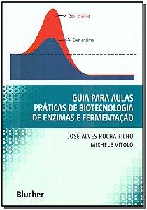 Guia Para Aulas Práticas de Biotecnologia de Enzimas e Fermentação