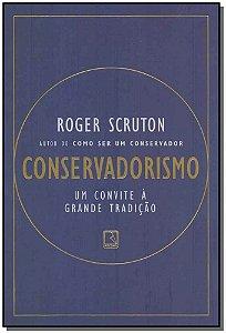Conservadorismo - Um Convite à Grande Tradição