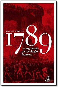 1789 - O Surgimento da Revolução Francesa
