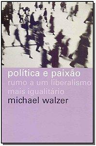 Política e Paixão - Rumo a um liberalismo mais igualitário