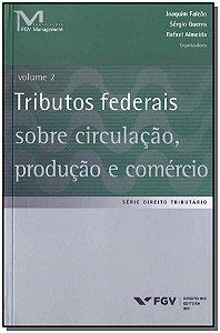Tributos Federais Sobre Circulação, Produção e Comércio - Vol.02