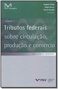 Tributos Federais Sobre Circulação, Produção e Comércio - Vol.01
