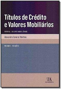 Títulos de Crédito e Valores Mobiliários: Parte II - Valores Mobiliários - As Ações-Vol. I - 01Ed/18