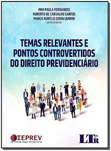 Temas Relevantes e Pontos Controvertidos do Dirieto Previdenciário - 01Ed/18