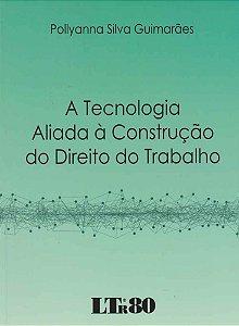 Tecnologia Aliada à Construção do Direito do Trabalho